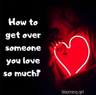 how to get over someone you love so much