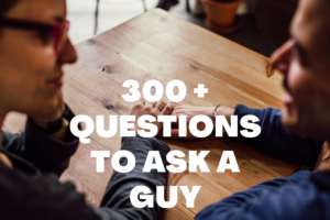 3oo questions to ask a guy you like